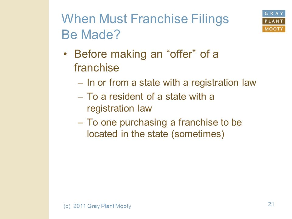 (c) 2011 Gray Plant Mooty 21 When Must Franchise Filings Be Made.