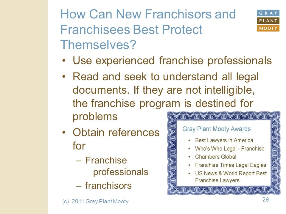 (c) 2011 Gray Plant Mooty 29 How Can New Franchisors and Franchisees Best Protect Themselves.