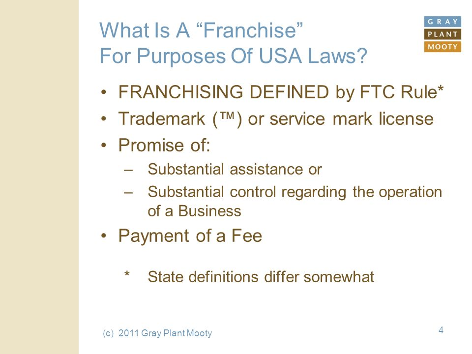 (c) 2011 Gray Plant Mooty 4 What Is A Franchise For Purposes Of USA Laws.