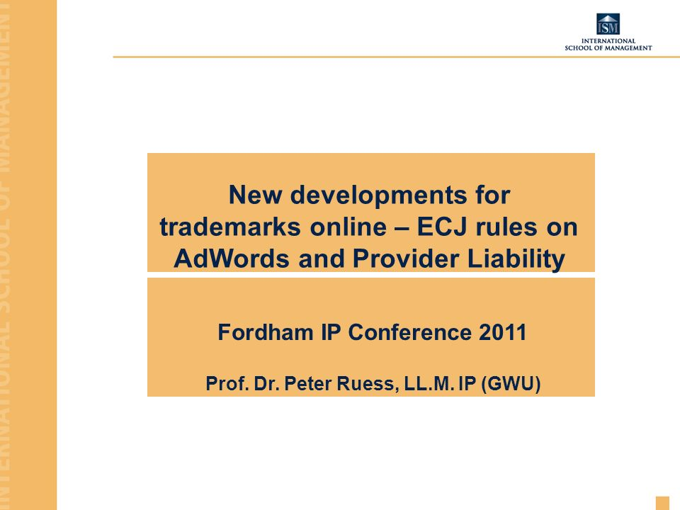 New developments for trademarks online – ECJ rules on AdWords and Provider Liability Fordham IP Conference 2011 Prof.
