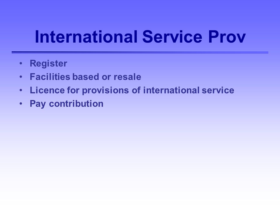 International Service Prov Register Facilities based or resale Licence for provisions of international service Pay contribution