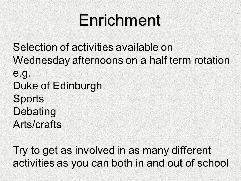 Enrichment Selection of activities available on Wednesday afternoons on a half term rotation e.g.