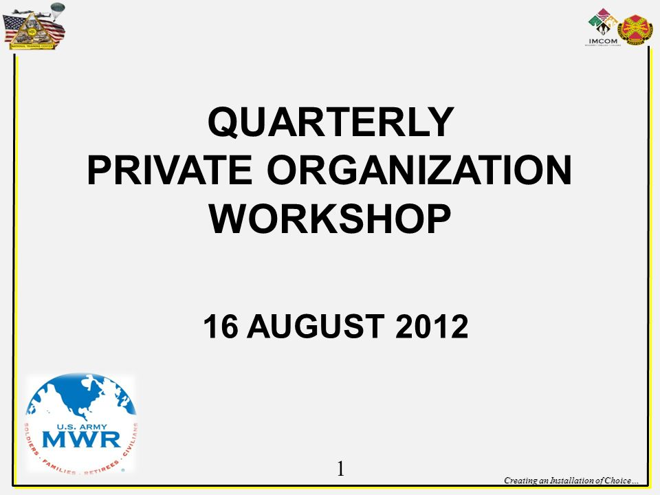 Creating an Installation of Choice… QUARTERLY PRIVATE ORGANIZATION WORKSHOP 16 AUGUST