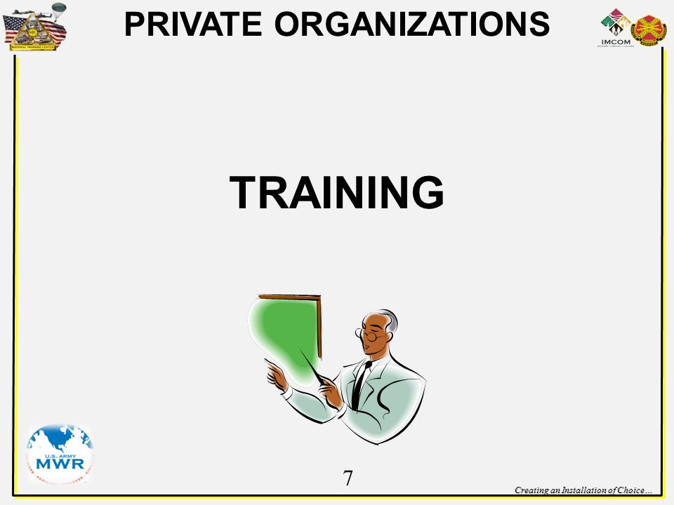 Creating an Installation of Choice… PRIVATE ORGANIZATIONS TRAINING 7