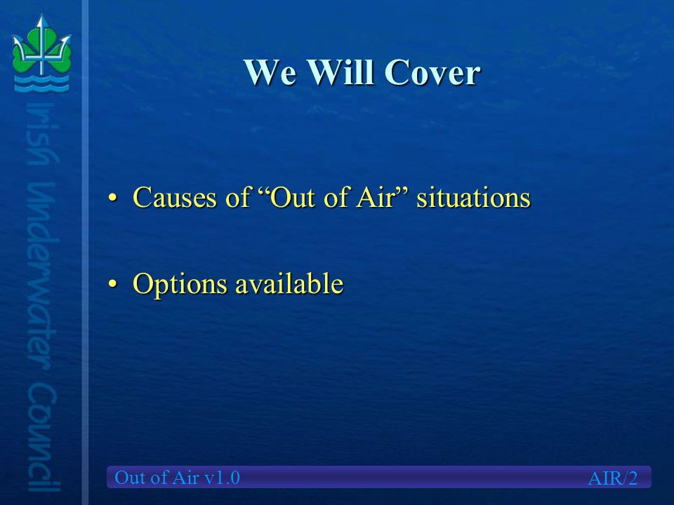 Out of Air v1.0 We Will Cover Causes of Out of Air situationsCauses of Out of Air situations Options availableOptions available AIR/2