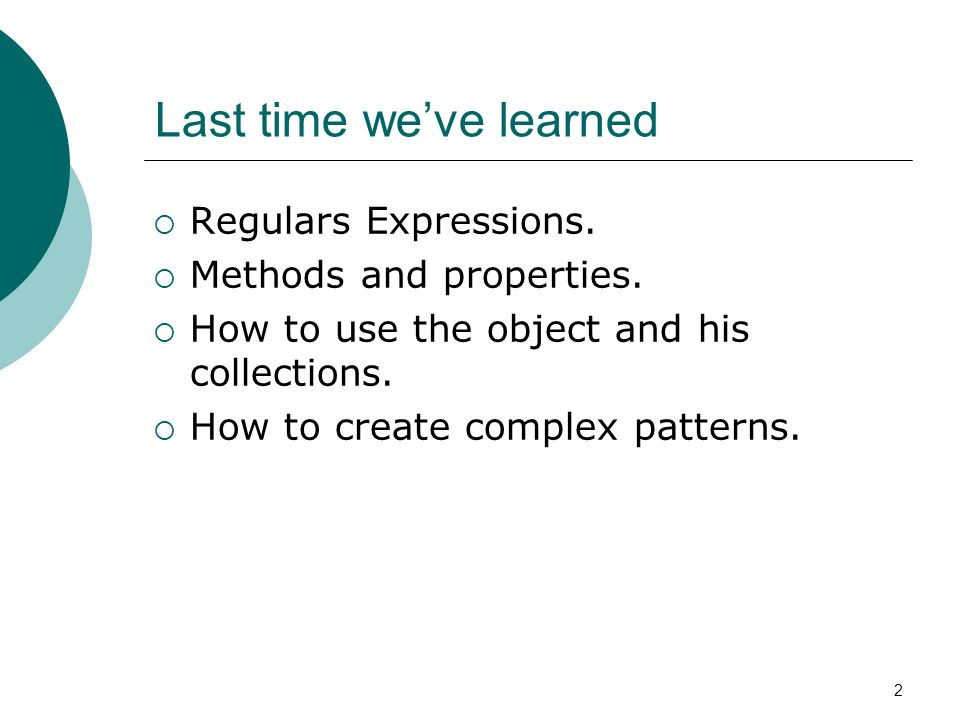 2 Last time weve learned Regulars Expressions. Methods and properties.