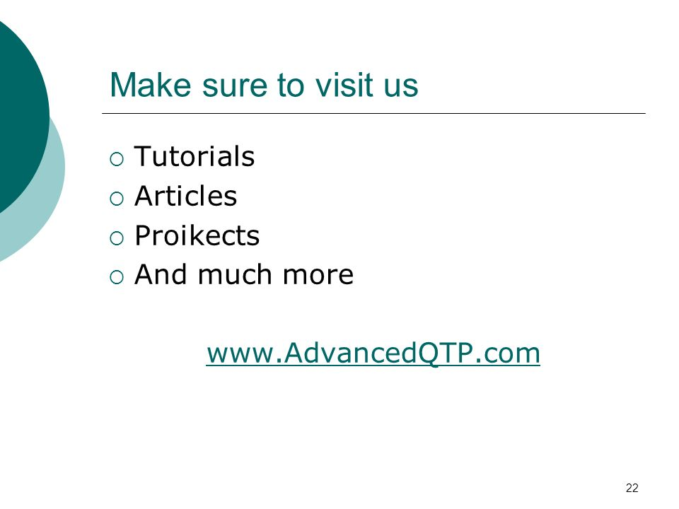 Make sure to visit us Tutorials Articles Proikects And much more www.AdvancedQTP.com 22