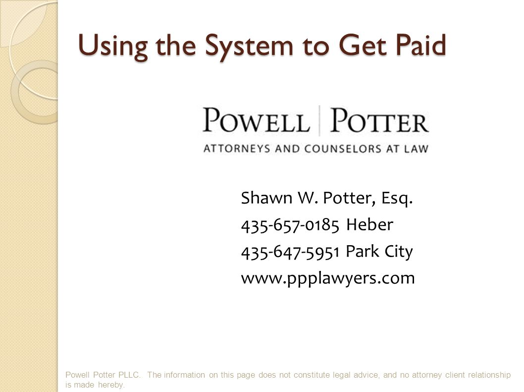 Using the System to Get Paid Powell Potter PLLC.
