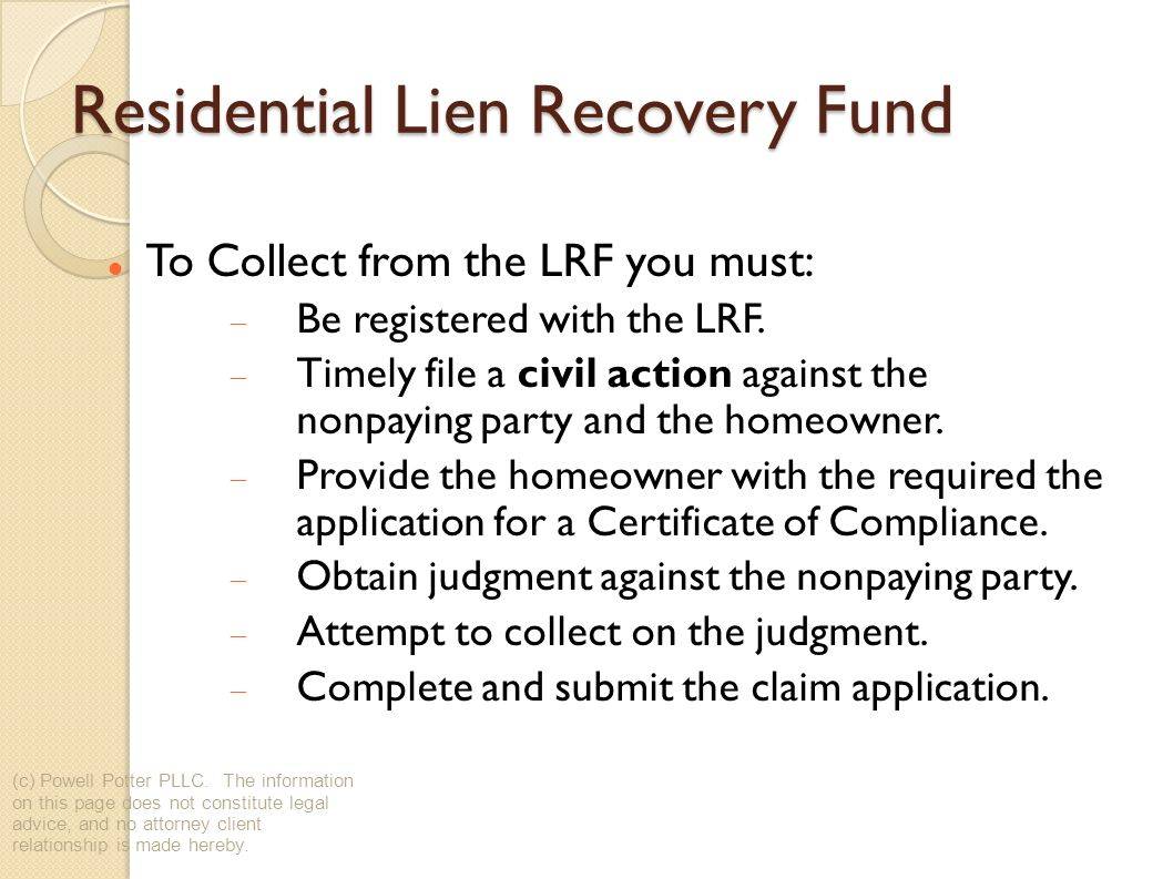 Residential Lien Recovery Fund To Collect from the LRF you must: Be registered with the LRF.