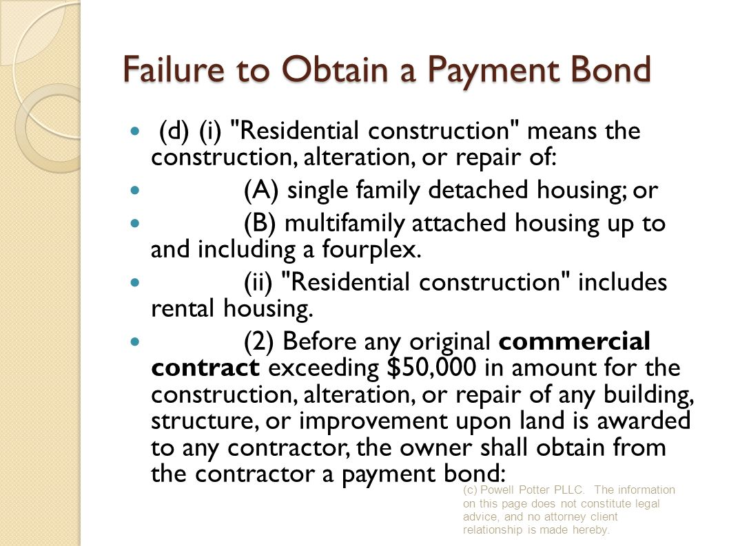 Failure to Obtain a Payment Bond (d) (i) Residential construction means the construction, alteration, or repair of: (A) single family detached housing; or (B) multifamily attached housing up to and including a fourplex.