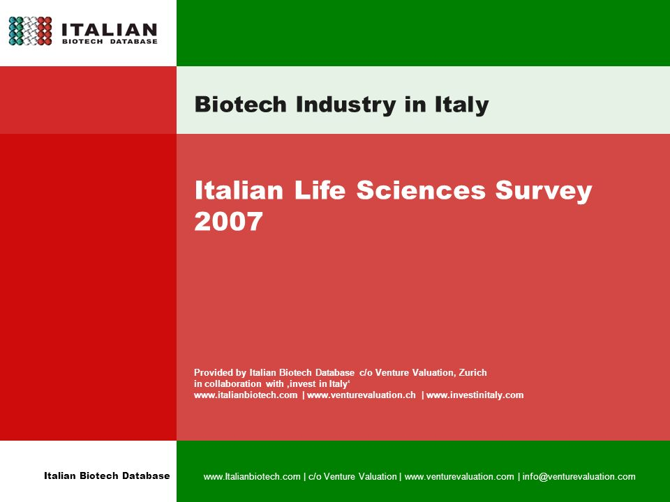 Italian Biotech Database   | c/o Venture Valuation |   | Biotech Industry in Italy Italian Life Sciences Survey 2007 Provided by Italian Biotech Database c/o Venture Valuation, Zurich in collaboration with invest in Italy   |   |