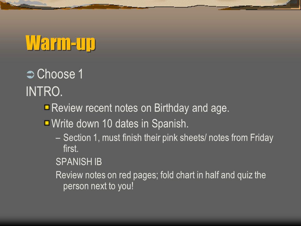 Warm-up Choose 1 INTRO. Review recent notes on Birthday and age.