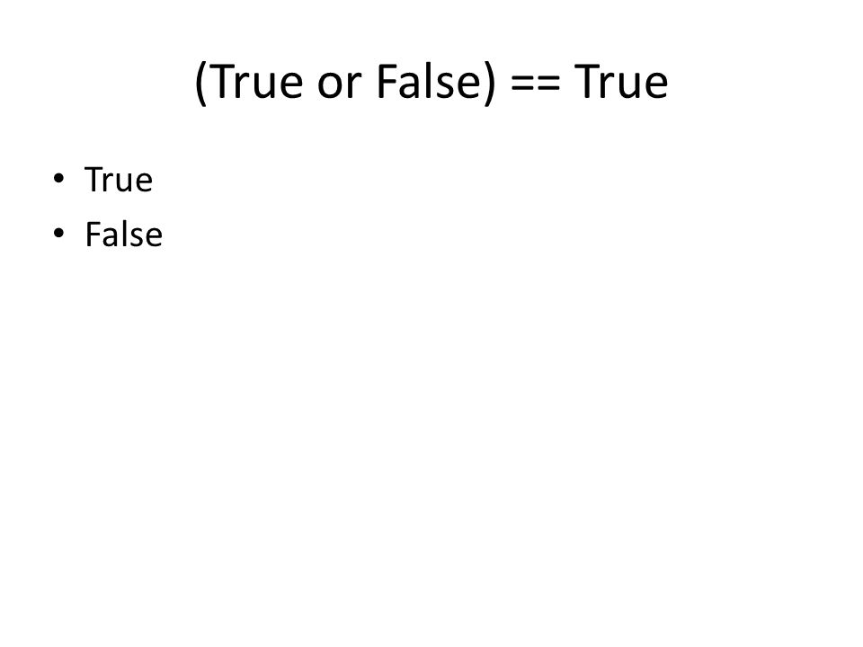 (True or False) == True True False