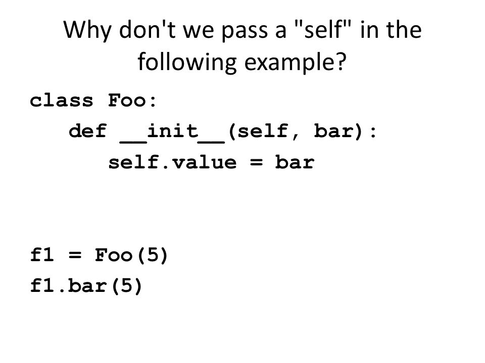 Why don t we pass a self in the following example.