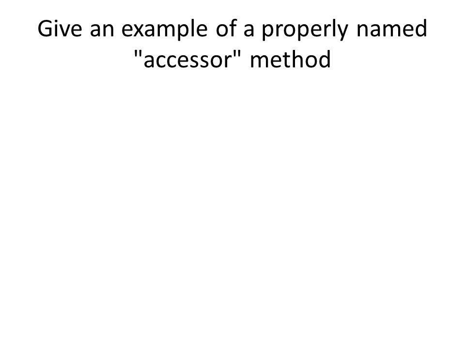 Give an example of a properly named accessor method