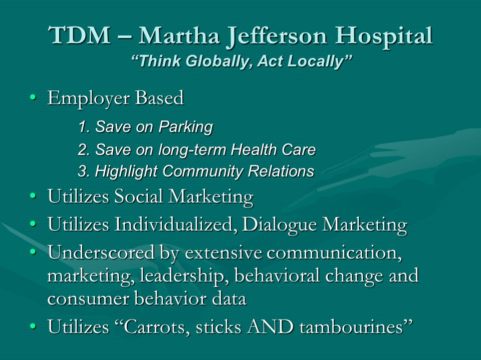 TDM – Martha Jefferson Hospital Think Globally, Act Locally Employer BasedEmployer Based 1.