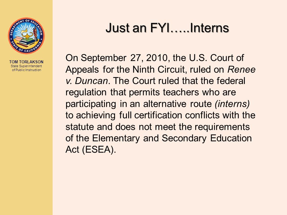 TOM TORLAKSON State Superintendent of Public Instruction Just an FYI…..Interns On September 27, 2010, the U.S.