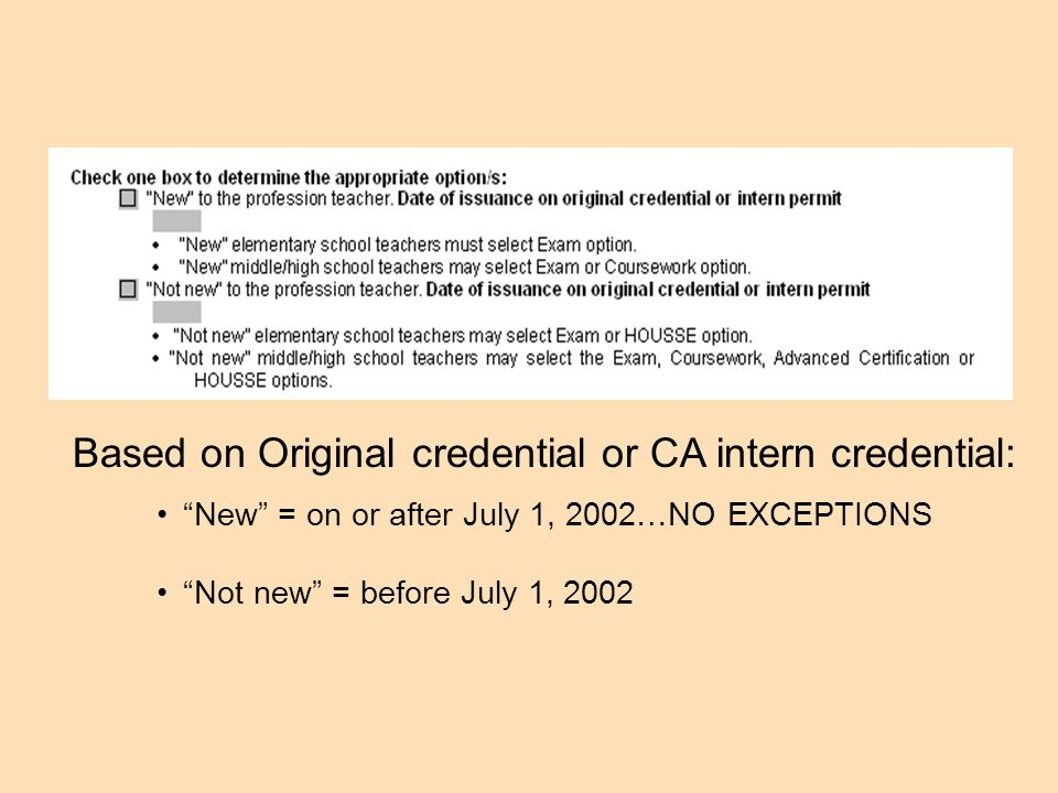 New = on or after July 1, 2002…NO EXCEPTIONS Not new = before July 1, 2002 Based on Original credential or CA intern credential: