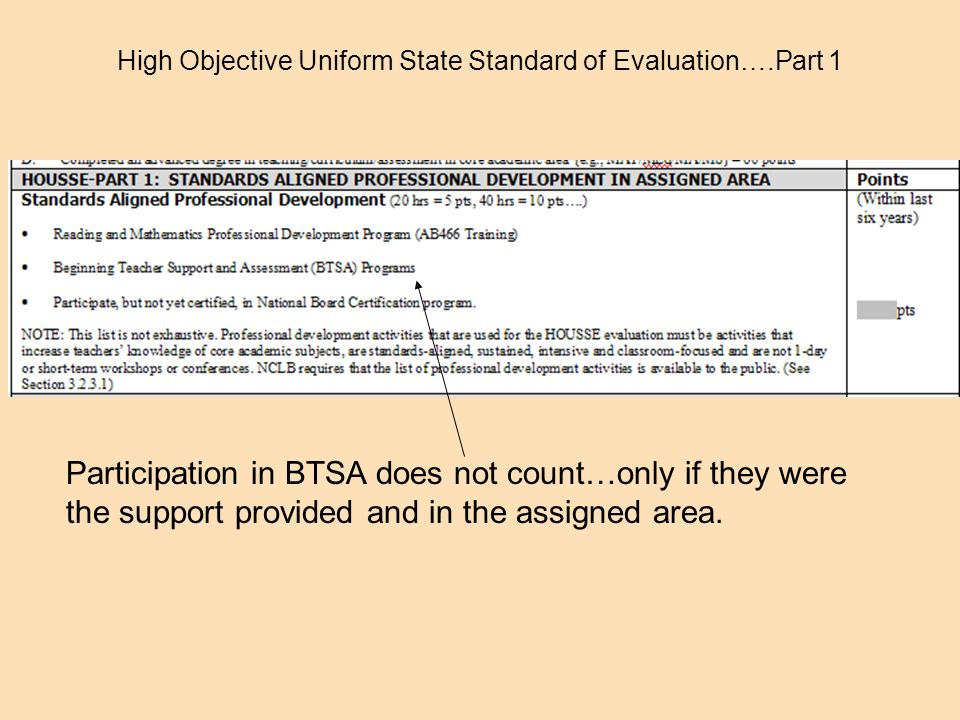 High Objective Uniform State Standard of Evaluation….Part 1 Participation in BTSA does not count…only if they were the support provided and in the assigned area.