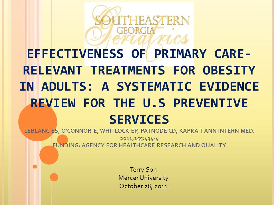 EFFECTIVENESS OF PRIMARY CARE- RELEVANT TREATMENTS FOR OBESITY IN ADULTS: A SYSTEMATIC EVIDENCE REVIEW FOR THE U.S PREVENTIVE SERVICES LEBLANC ES, OCONNOR E, WHITLOCK EP, PATNODE CD, KAPKA T ANN INTERN MED.
