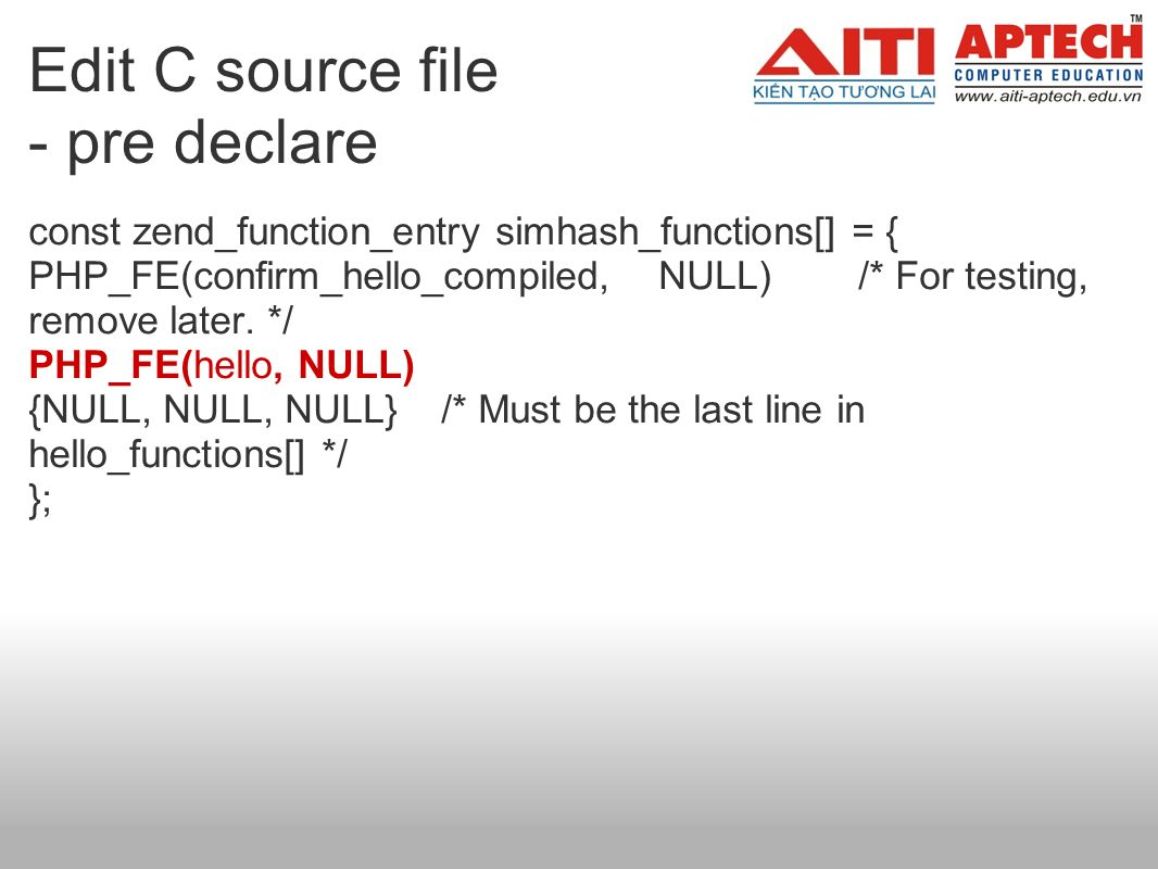 Edit C source file - pre declare const zend_function_entry simhash_functions[] = { PHP_FE(confirm_hello_compiled, NULL) /* For testing, remove later.