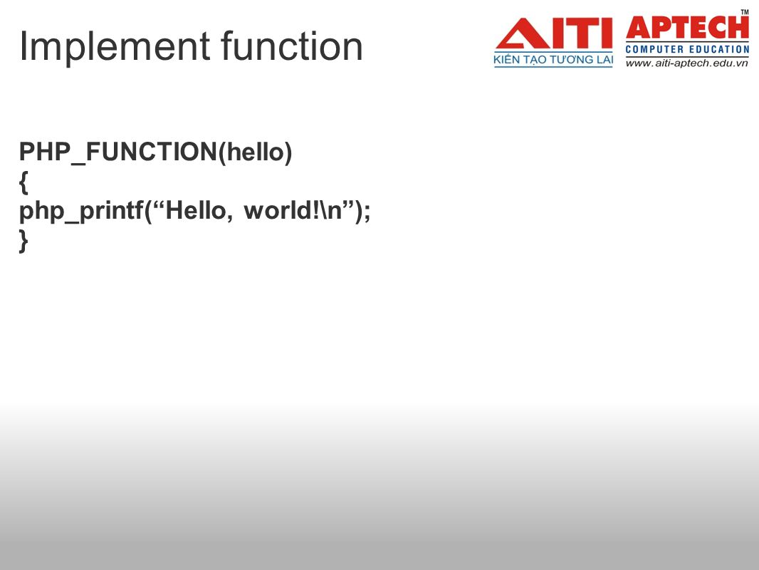 Implement function PHP_FUNCTION(hello) { php_printf(Hello, world!\n); }
