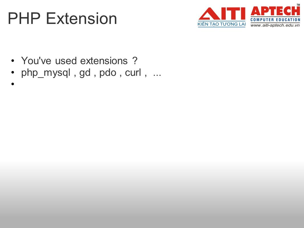 PHP Extension You ve used extensions php_mysql, gd, pdo, curl,...