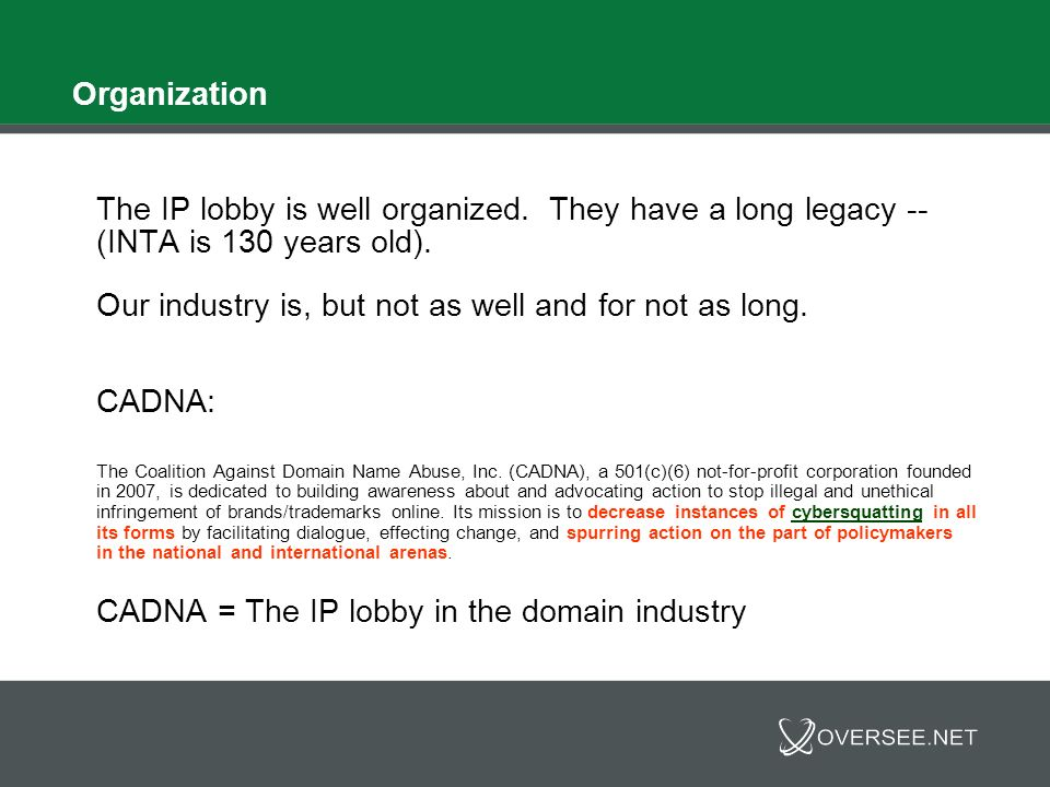 Organization The IP lobby is well organized. They have a long legacy -- (INTA is 130 years old).