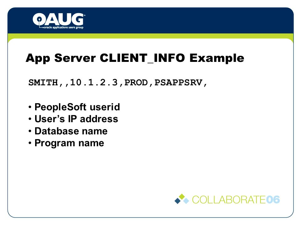 App Server CLIENT_INFO Example SMITH,, ,PROD,PSAPPSRV, PeopleSoft userid Users IP address Database name Program name