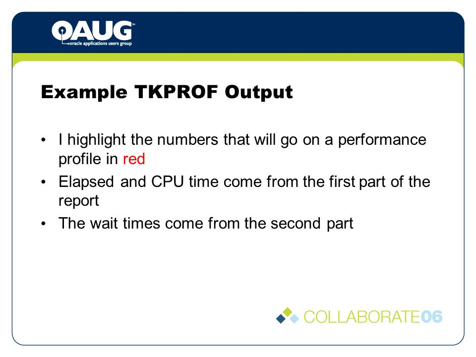Example TKPROF Output I highlight the numbers that will go on a performance profile in red Elapsed and CPU time come from the first part of the report The wait times come from the second part