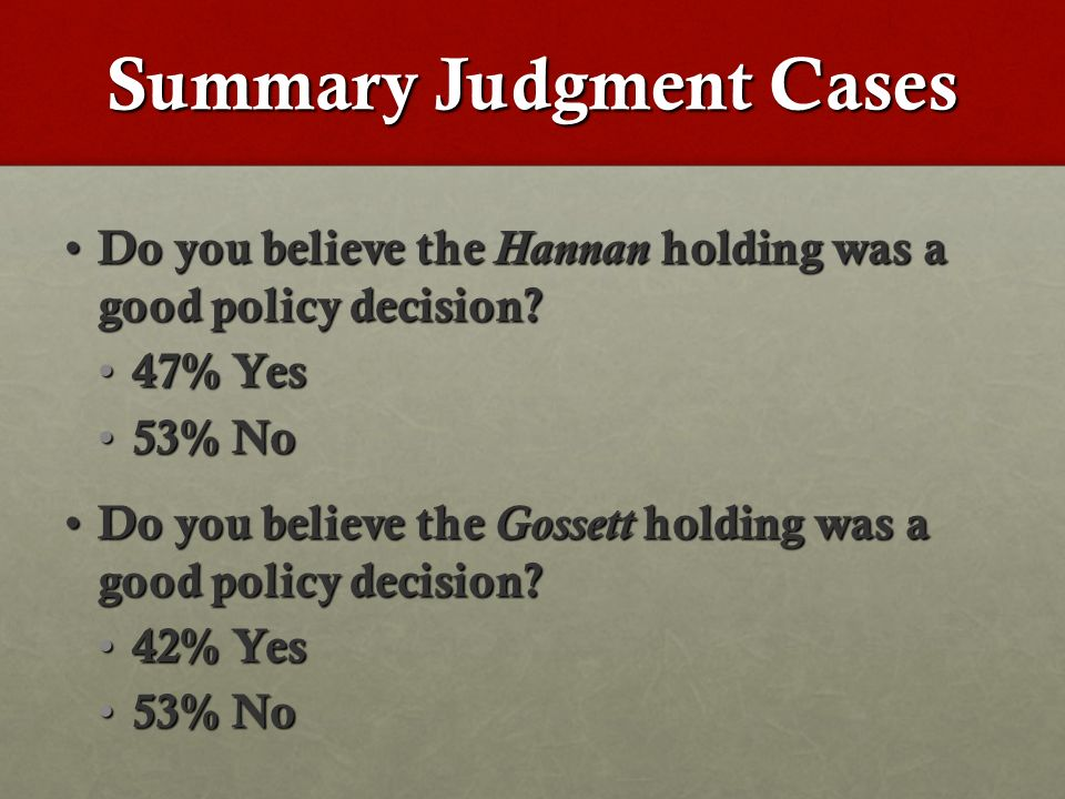 Summary Judgment Cases Do you believe the Hannan holding was a good policy decision.