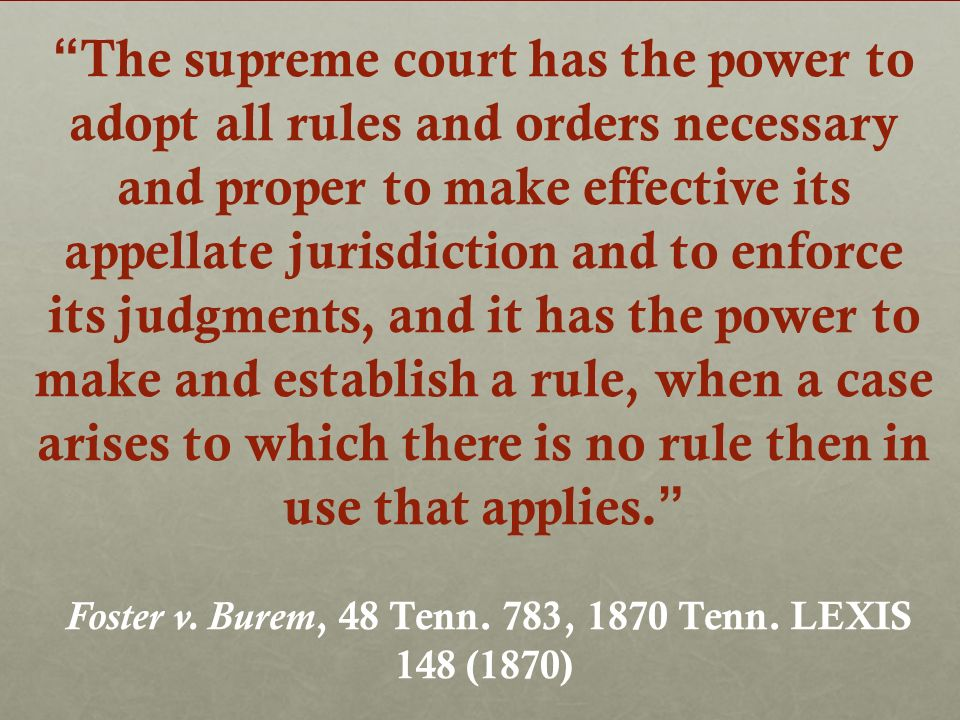 The supreme court has the power to adopt all rules and orders necessary and proper to make effective its appellate jurisdiction and to enforce its judgments, and it has the power to make and establish a rule, when a case arises to which there is no rule then in use that applies.