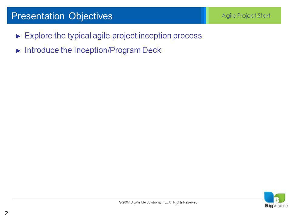 Agile Project Start © 2007 BigVisible Solutions, Inc..