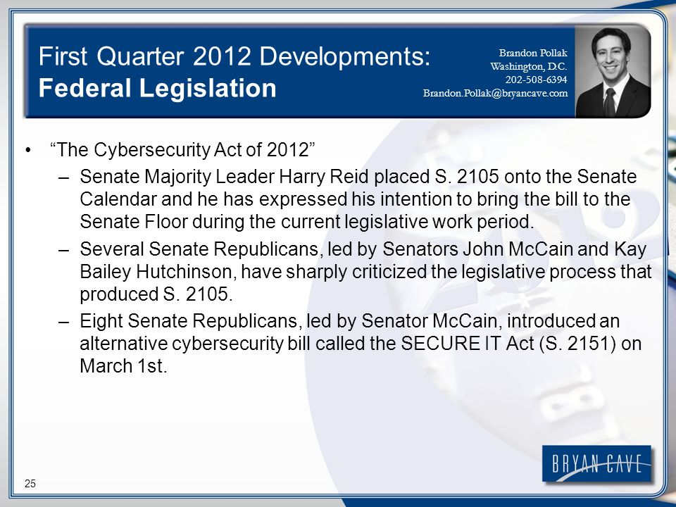 25 First Quarter 2012 Developments: Federal Legislation The Cybersecurity Act of 2012 –Senate Majority Leader Harry Reid placed S.