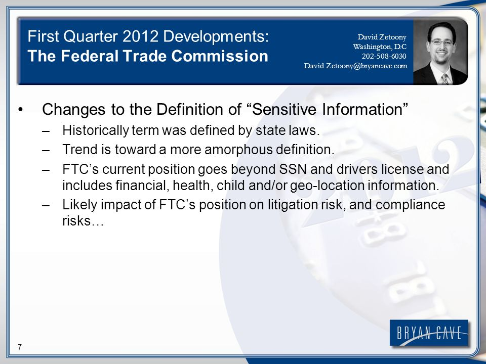 7 First Quarter 2012 Developments: The Federal Trade Commission Changes to the Definition of Sensitive Information –Historically term was defined by state laws.