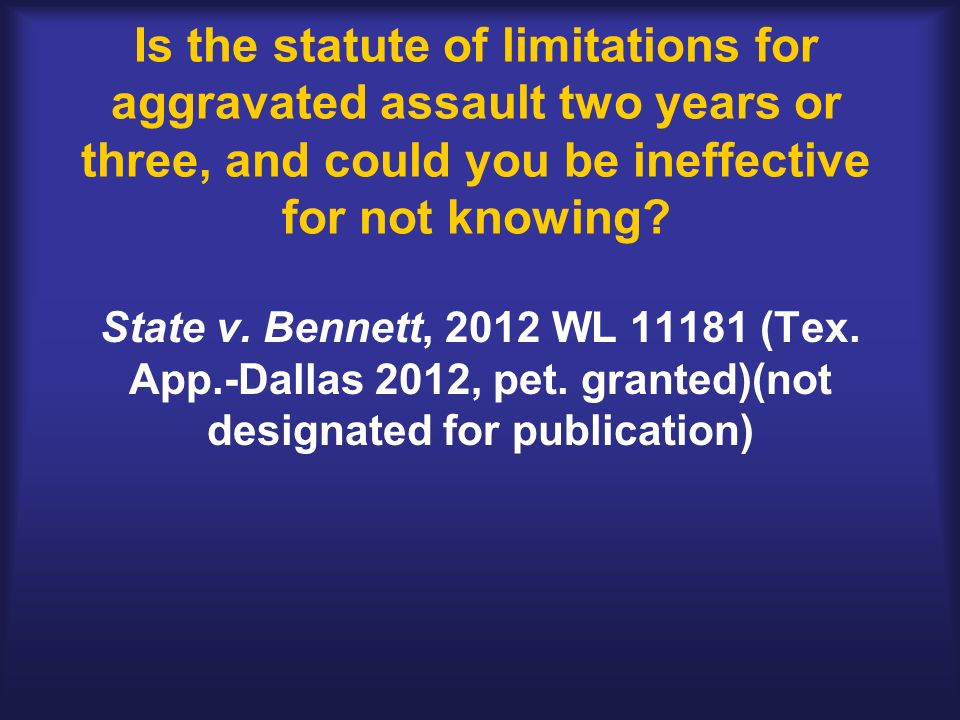 Is the statute of limitations for aggravated assault two years or three, and could you be ineffective for not knowing.