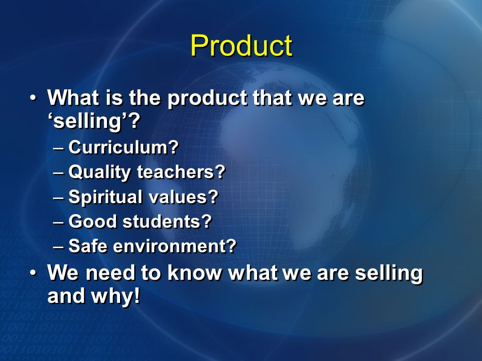 Product What is the product that we are selling. –Curriculum.