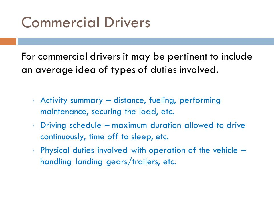 Commercial Drivers For commercial drivers it may be pertinent to include an average idea of types of duties involved.