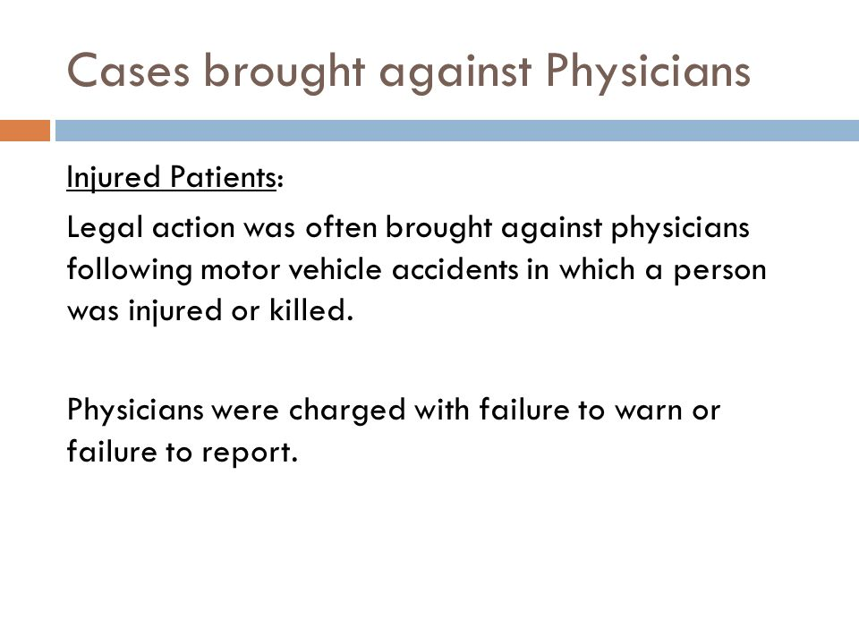 Cases brought against Physicians Injured Patients: Legal action was often brought against physicians following motor vehicle accidents in which a person was injured or killed.