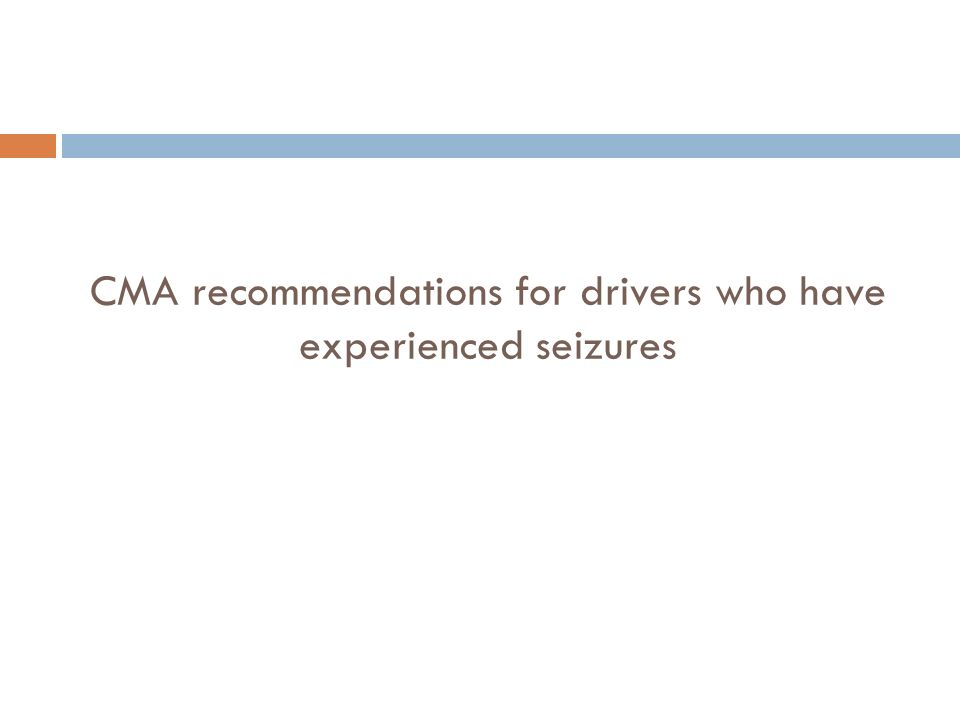 CMA recommendations for drivers who have experienced seizures