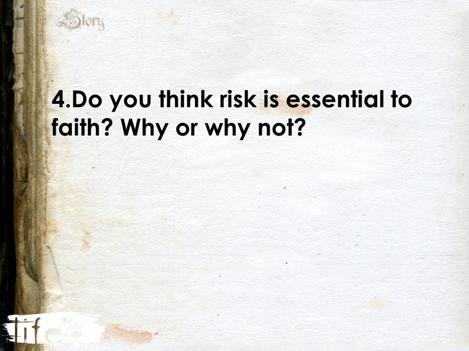 4.Do you think risk is essential to faith Why or why not