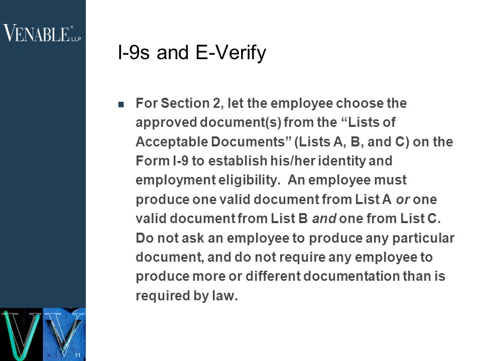 11 I-9s and E-Verify For Section 2, let the employee choose the approved document(s) from the Lists of Acceptable Documents (Lists A, B, and C) on the Form I-9 to establish his/her identity and employment eligibility.