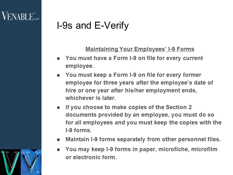 14 I-9s and E-Verify Maintaining Your Employees I-9 Forms You must have a Form I-9 on file for every current employee.