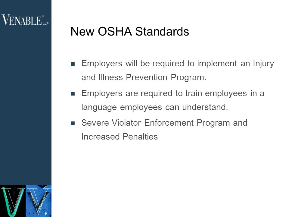 9 New OSHA Standards Employers will be required to implement an Injury and Illness Prevention Program.