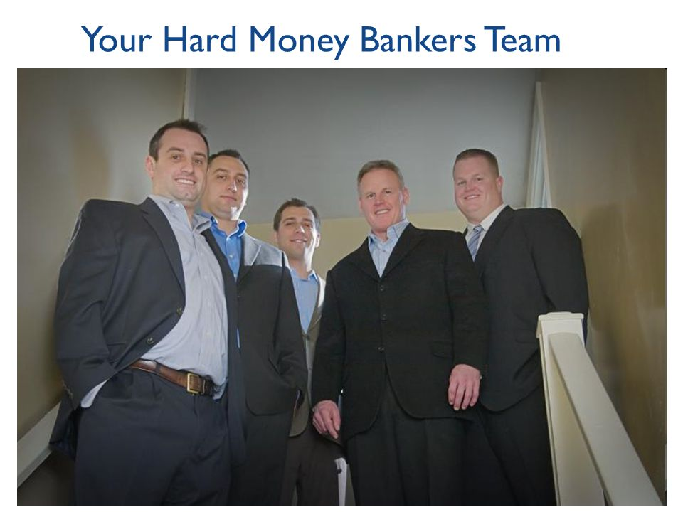 Your Hard Money Bankers Team