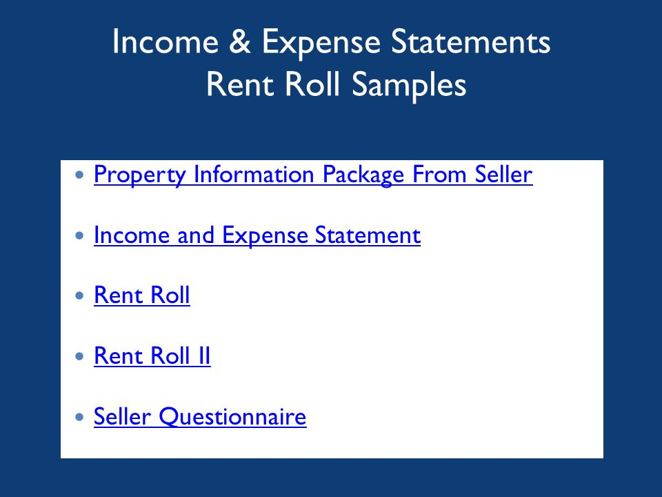Income & Expense Statements Rent Roll Samples Property Information Package From Seller Income and Expense Statement Rent Roll Rent Roll II Seller Questionnaire