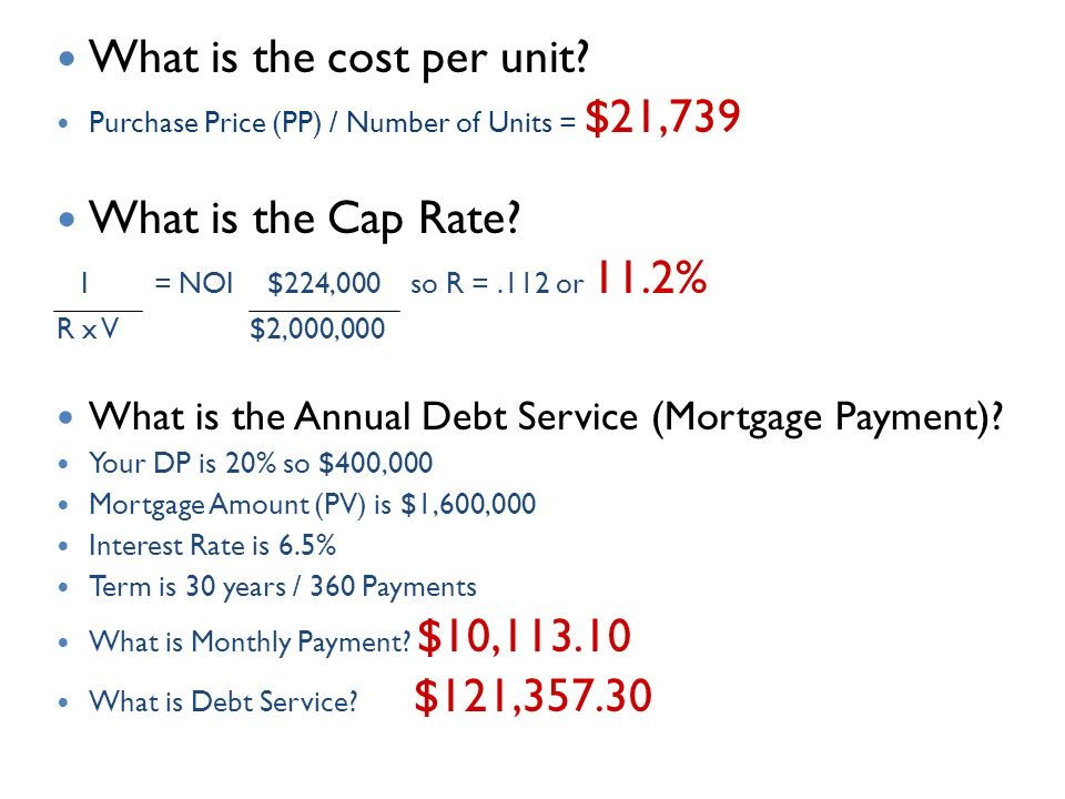 What is the cost per unit. Purchase Price (PP) / Number of Units = $21,739 What is the Cap Rate.