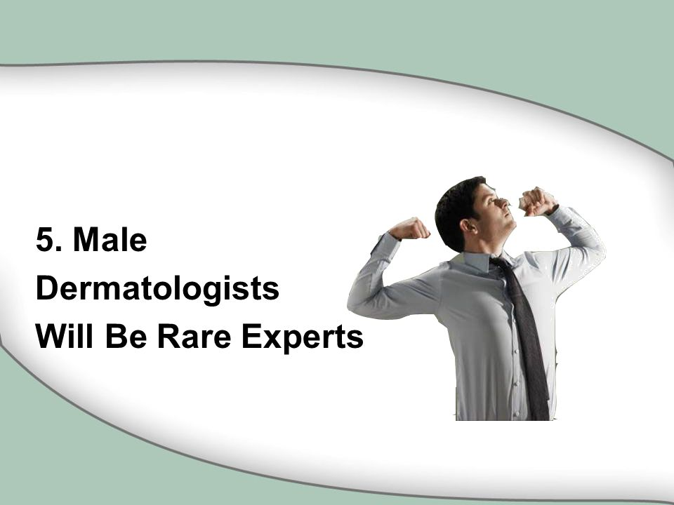 5. Male Dermatologists Will Be Rare Experts