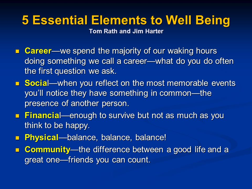 5 Essential Elements to Well Being Tom Rath and Jim Harter Careerwe spend the majority of our waking hours doing something we call a careerwhat do you do often the first question we ask.