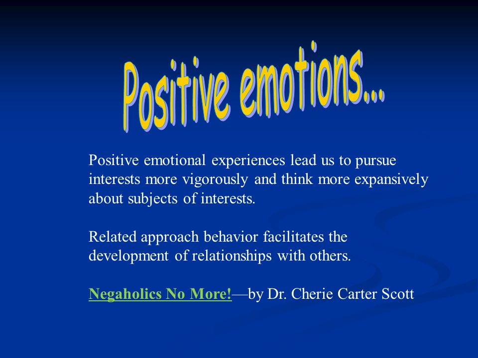 Positive emotional experiences lead us to pursue interests more vigorously and think more expansively about subjects of interests.
